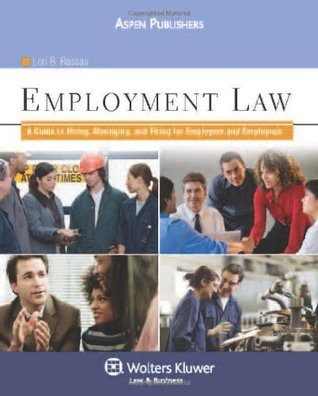 Employment Law: A Guide to Hiring, Managing, and Firing for Employers and Employees