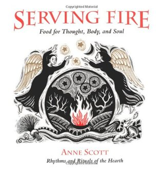 Serving Fire: Food for Thought, Body, and Soul