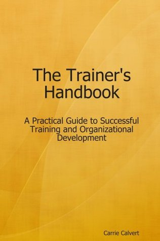 The Trainer's Handbook - A Practical Guide to Successful Training and Organizational Development