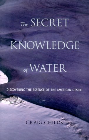 The Secret Knowledge of Water: Discovering the Essence of the American Desert