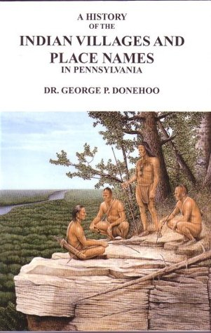 A History of the Indian Villages and Place Names in Pennsylvania