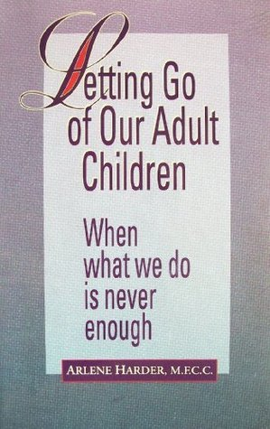 Letting Go of Our Adult Children: When What We Do is Never Enough