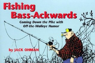 Fishing Bass-Ackwards: Coming Down the Pike with Off the Walleye Humor