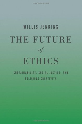 the-future-of-ethics-sustainability-social-justice-and-religious-creativity