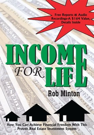 INCOME FOR LIFE: How You Can Achieve Financial Freedom With This Proven Real Estate Investment System