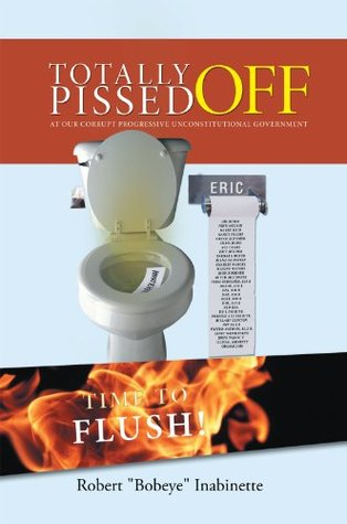 TOTALLY PISSED OFF: At Our Corrupt Progressive Unconstitutional Government