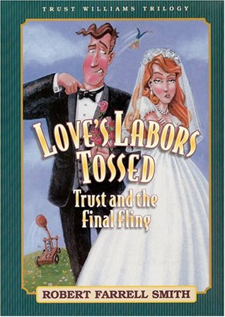 Loves Labors Tossed: Trust and the Final Fling(Trust Williams Trilogy 3)