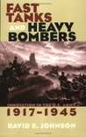 Fast Tanks and Heavy Bombers: Innovation in the U.S. Army, 1917-1945