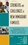 Strengths and Challenges of New Immigrant Families: Implications for Research, Education, Policy, and Service