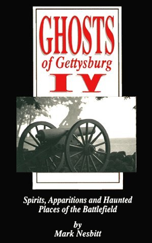 Ghosts of Gettysburg IV:  Spirits, Apparitions and Haunted Places of the Battlefield(Ghosts of Gettysburg 4) - Mark Nesbitt