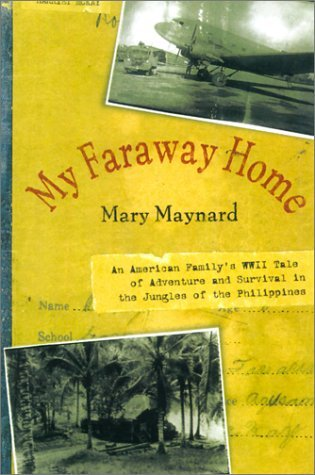 My Faraway Home: An American Family's WWII Tale of Adventure and Survival in the Jungles of the Philippines