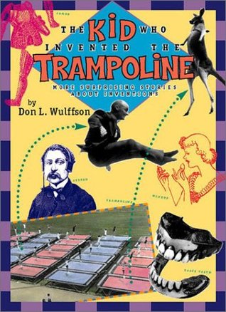Ebook The Kid Who Invented the Trampoline: More Surprising Stories About Inventions by Don L. Wulffson TXT!