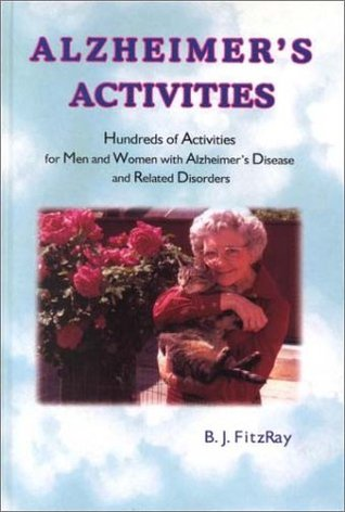 Alzheimer's Activities: Hundreds of Activities for Men and Women With Alzheimer's Disease and Related Disorders