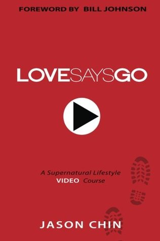Love Says Go: A Supernatural Lifestyle Book and Video Course