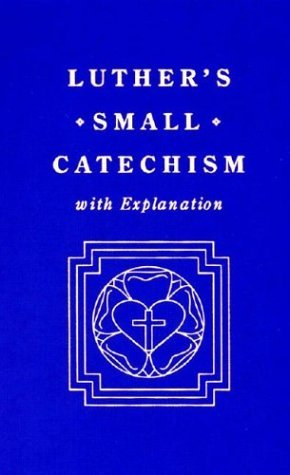 Small Catechism, with Explanation by Martin Luther