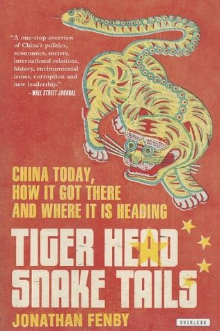 Ebook Tiger Head, Snake Tails: China Today, How It Got There, and Where It Is Heading by Jonathan Fenby PDF!