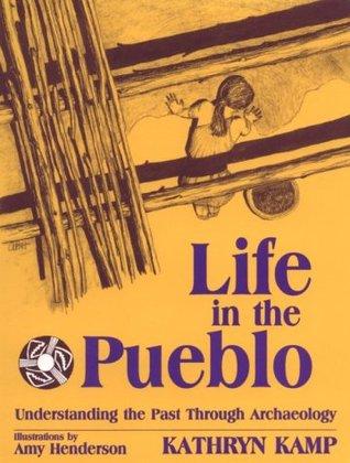 Life in the Pueblo by Kathryn Kamp