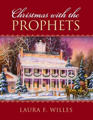 Christmas with the Prophets by Laura F. Willes