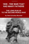 1939 - The War That Had Many Fathers: The Long Run-Up to the Second World War
