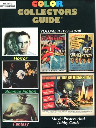 Color Collectors Guide: Horror, Science Fiction, Fantasy Movie Posters & Lobby Cards Volume II (1925-1970)