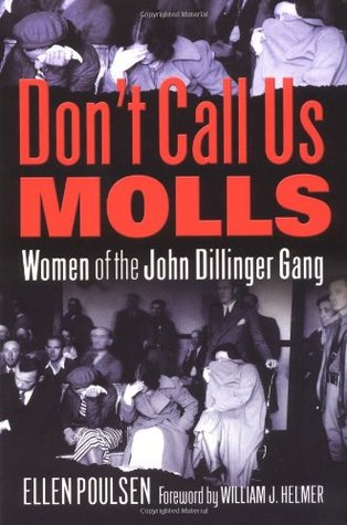 Dont Call Us Molls: Women of the John Dillinger Gang
