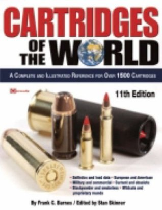 Cartridges of the world a complete and illustrated reference for cartridges of the world a complete and illustrated reference for over 1500 cartridges fandeluxe Choice Image