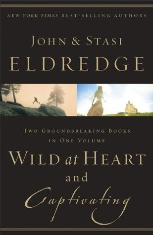 Wild at Heart and Captivating: Two Groundbreaking Books in One Volume