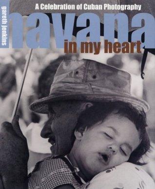 Havana In My Heart: A Celebration Of Cuban Photography