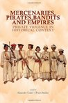 Mercenaries, Pirates, Bandits, and Empires: Private Violence in Historical Context (Columbia/Hurst)