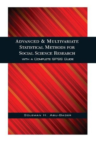 Advanced and Multivariate Statistical Methods for Social Science Research with a Complete SPSS Guide