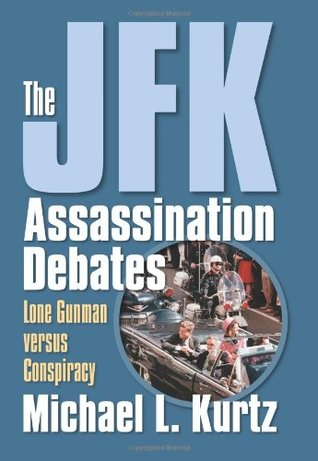 The JFK Assassination Debates by Michael L. Kurtz