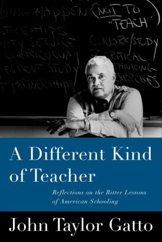 A Different Kind of Teacher by John Taylor Gatto