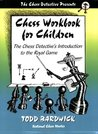 Chess Workbook for Children: The Chess Detective's Introduction to the Royal Game