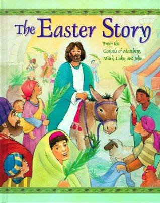 The Easter Story: From the Gospels of Matthew, Mark, Luke and John