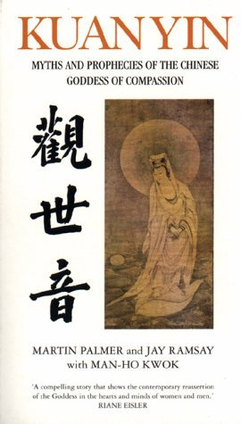 Kuan Yin: Myths and Revelations of the Chinese Goddess of Compassion: The Prophecies of the Goddess of Mercy
