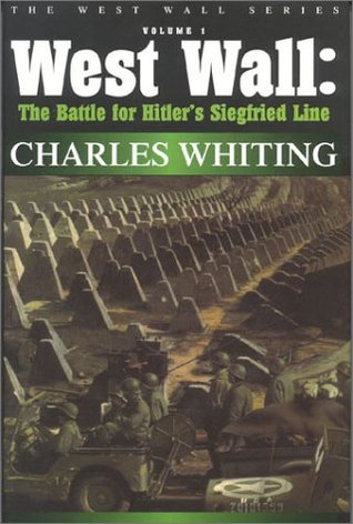 """West Wall: The Battle for Hitler's Siegfried Line September 1944-March 1945 (Charles Whiting """"""""West Wall"""""""" Series)"""