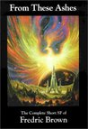 From These Ashes: The Complete Short SF of Fredric Brown