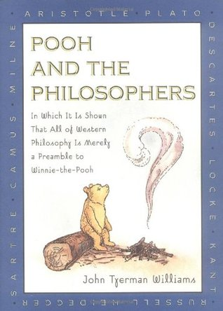 Pooh and the Philosophers: In Which It Is Shown That All of Western Philosophy Is Merely a Preamble to Winnie-the-Pooh
