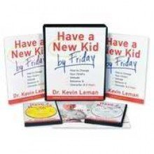 Have a New Kid by Friday Leader's Guide: How to Change Your Childs Attitude, Behavior and Character in 5 Days