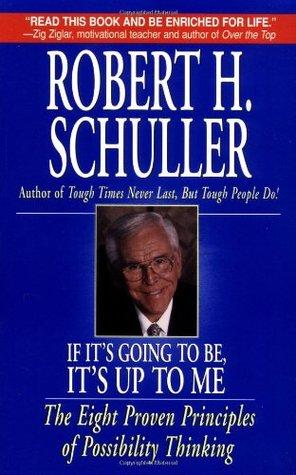 If It's Going to Be, It's up to Me by Robert H. Schuller