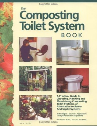 The Composting Toilet System Book: A Practical Guide to Choosing, Planning and Maintaining Composting Toilet Systems, a Water-Saving, Pollution-Preventing Wastewater Solution