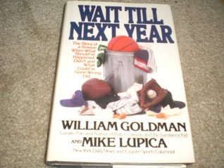 Wait Till Next Year: The Story of a Season When What Should've Happened Didn't, and What Could've Gone Wrong Did