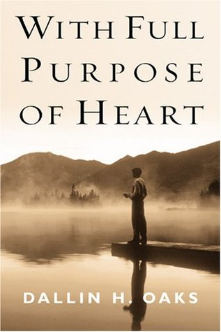 Ebook With Full Purpose of Heart by Dallin H. Oaks read!