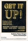 Get It Up! Revealing the Simple Surprising Lifestyle thatCauses Migraines, Alzheimer's, Stroke, Glaucoma, Sleep Apnea, Impotence,...and More!