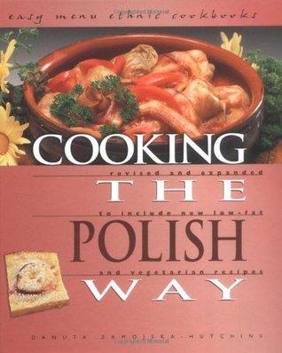 Cooking the Polish Way by Danuta Zamojska-Hutchins