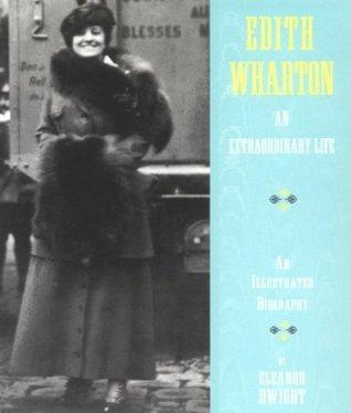 Edith Wharton: An Extraordinary Life - an Illustrated Biography