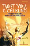 Taoist Yoga and Chi Kung- For good health,better sex,and longer life.