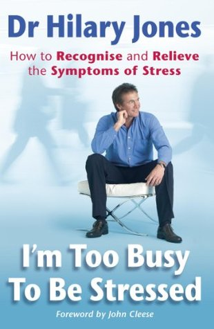 I'm Too Busy to be Stressed: How to Recognise and Relieve the Symptoms of Stress