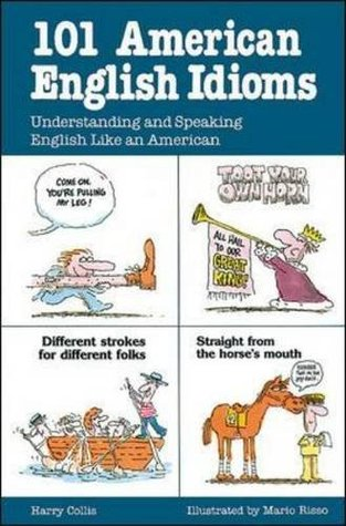 101 American English Idioms Understanding And Speaking English Like