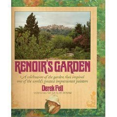 Renoir's Garden: A Celebration of the Garden That Inspired One of the World's Greatest...